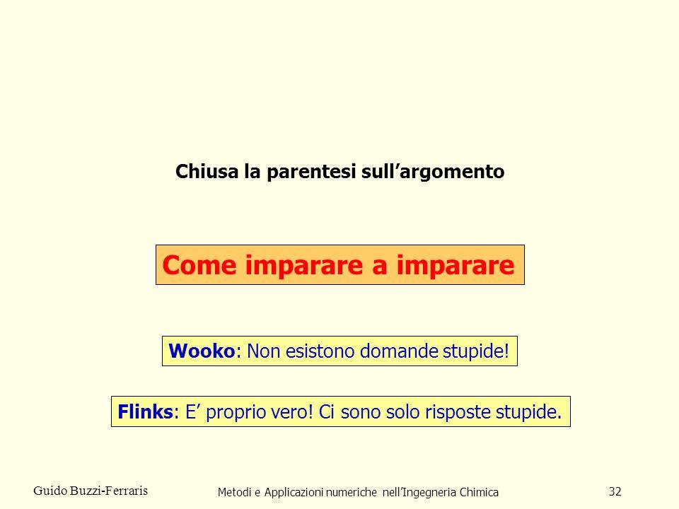 Metodi e Applicazioni numeriche nellIngegneria Chimica 32 Guido Buzzi-Ferraris Chiusa la parentesi sullargomento Come imparare a imparare Flinks: E pr