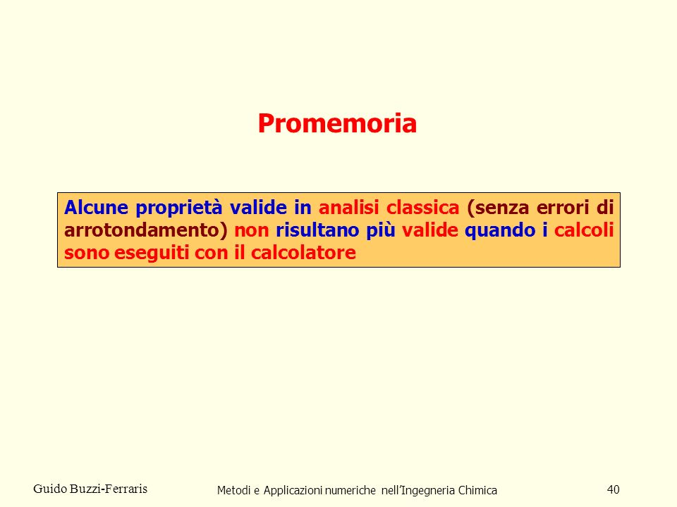 Metodi e Applicazioni numeriche nellIngegneria Chimica 40 Guido Buzzi-Ferraris Promemoria Alcune proprietà valide in analisi classica (senza errori di