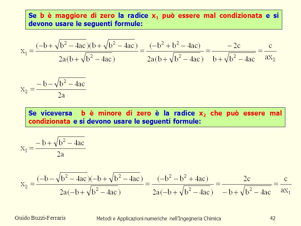 Metodi e Applicazioni numeriche nellIngegneria Chimica 42 Guido Buzzi-Ferraris Se viceversa b è minore di zero è la radice x 2 che può essere mal cond