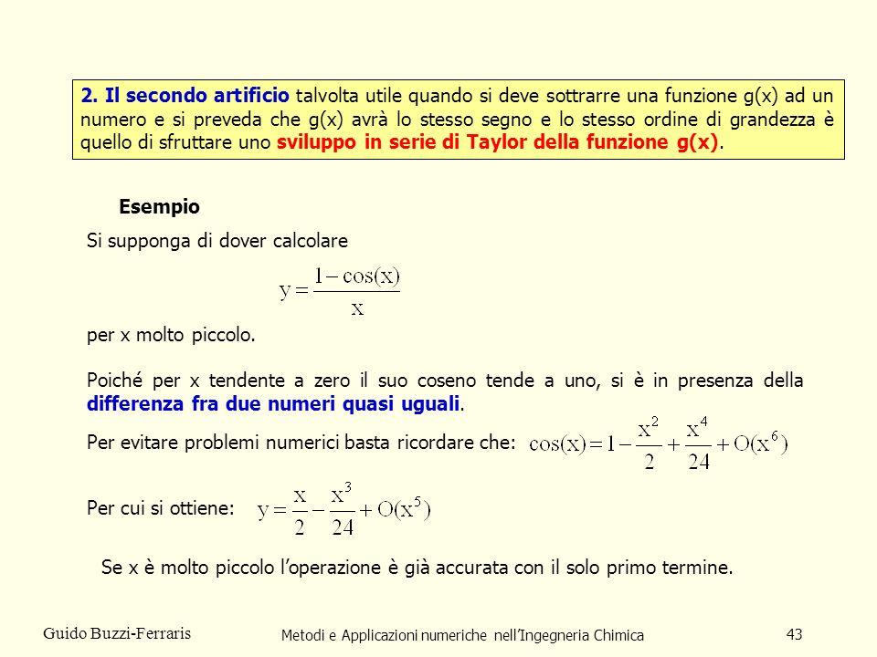 Metodi e Applicazioni numeriche nellIngegneria Chimica 43 Guido Buzzi-Ferraris 2. Il secondo artificio talvolta utile quando si deve sottrarre una fun