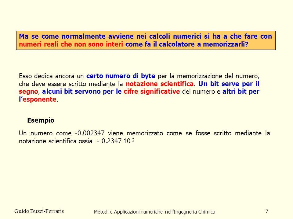 Metodi e Applicazioni numeriche nellIngegneria Chimica 7 Guido Buzzi-Ferraris Ma se come normalmente avviene nei calcoli numerici si ha a che fare con