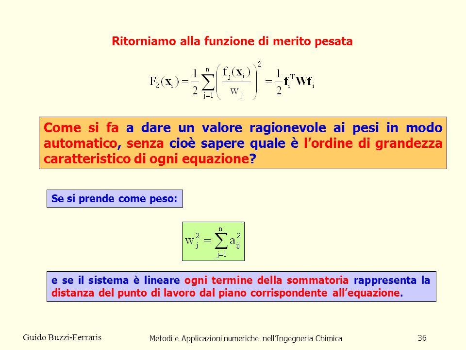 Metodi e Applicazioni numeriche nellIngegneria Chimica 36 Guido Buzzi-Ferraris Ritorniamo alla funzione di merito pesata Come si fa a dare un valore r
