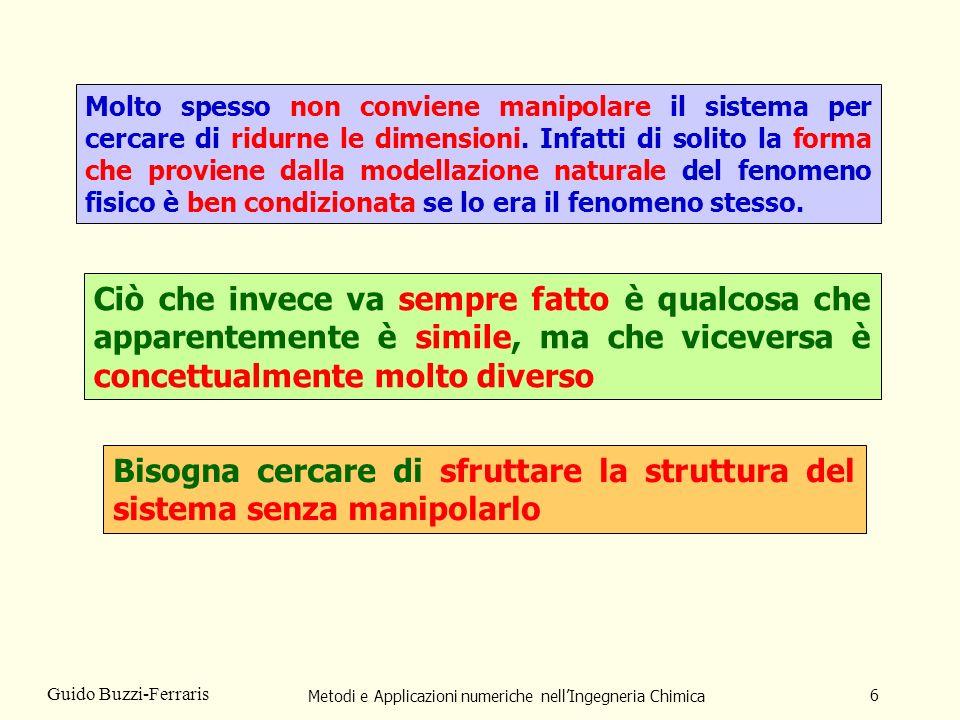 Metodi e Applicazioni numeriche nellIngegneria Chimica 6 Guido Buzzi-Ferraris Bisogna cercare di sfruttare la struttura del sistema senza manipolarlo