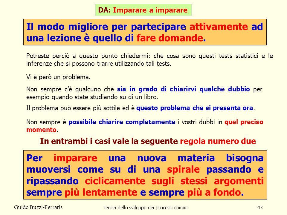 Teoria dello sviluppo dei processi chimici43 Guido Buzzi-Ferraris Vi è però un problema. Non sempre cè qualcuno che sia in grado di chiarirvi qualche