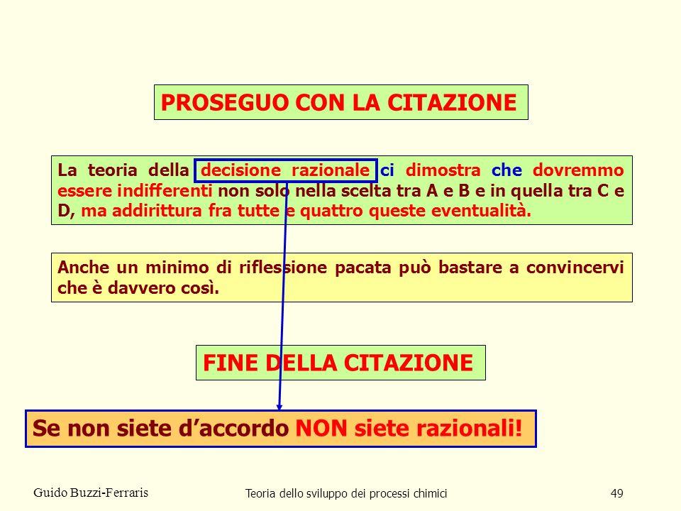 Teoria dello sviluppo dei processi chimici49 Guido Buzzi-Ferraris La teoria della decisione razionale ci dimostra che dovremmo essere indifferenti non