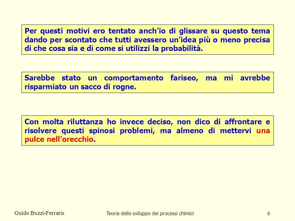 Teoria dello sviluppo dei processi chimici6 Guido Buzzi-Ferraris Per questi motivi ero tentato anchio di glissare su questo tema dando per scontato ch