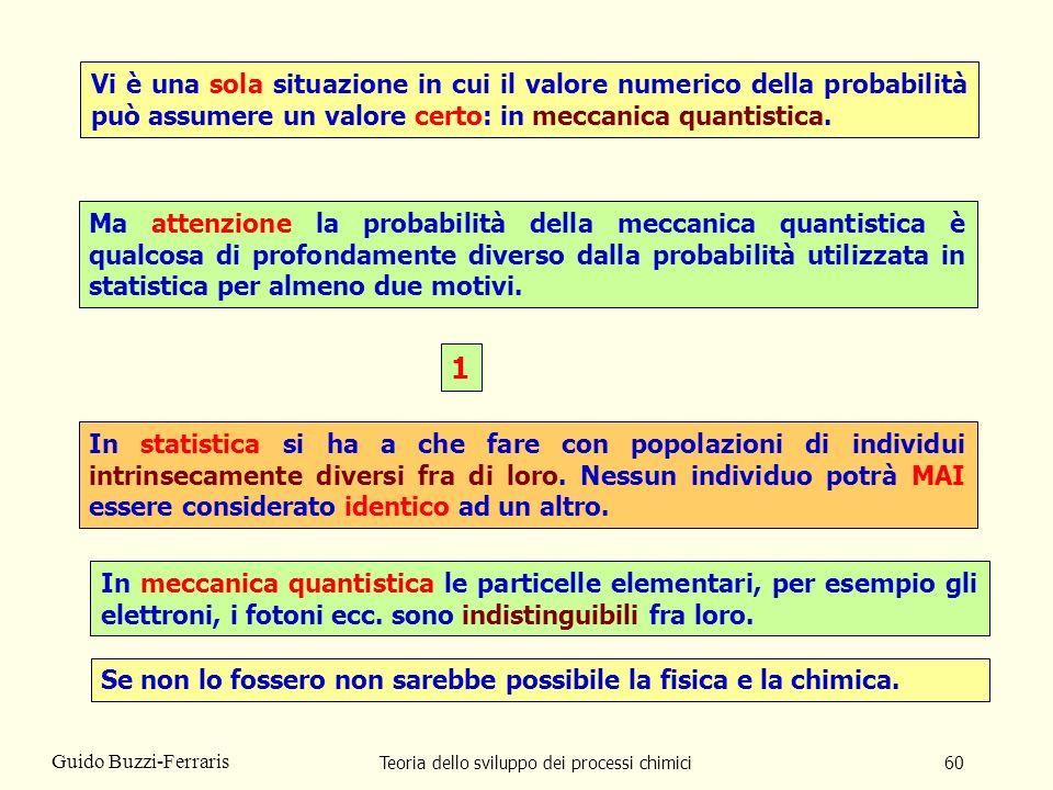 Teoria dello sviluppo dei processi chimici60 Guido Buzzi-Ferraris Vi è una sola situazione in cui il valore numerico della probabilità può assumere un