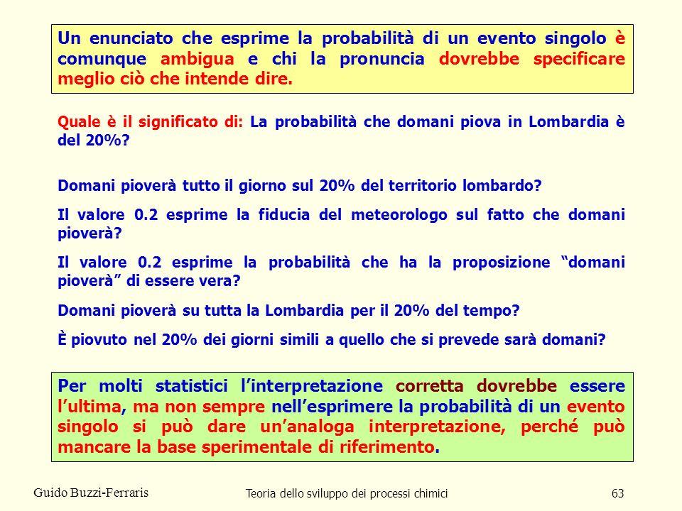 Teoria dello sviluppo dei processi chimici63 Guido Buzzi-Ferraris Un enunciato che esprime la probabilità di un evento singolo è comunque ambigua e ch