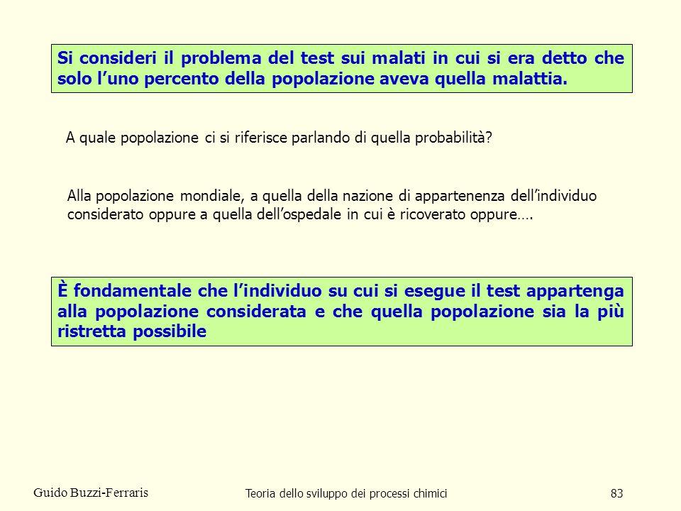 Teoria dello sviluppo dei processi chimici83 Guido Buzzi-Ferraris Si consideri il problema del test sui malati in cui si era detto che solo luno perce