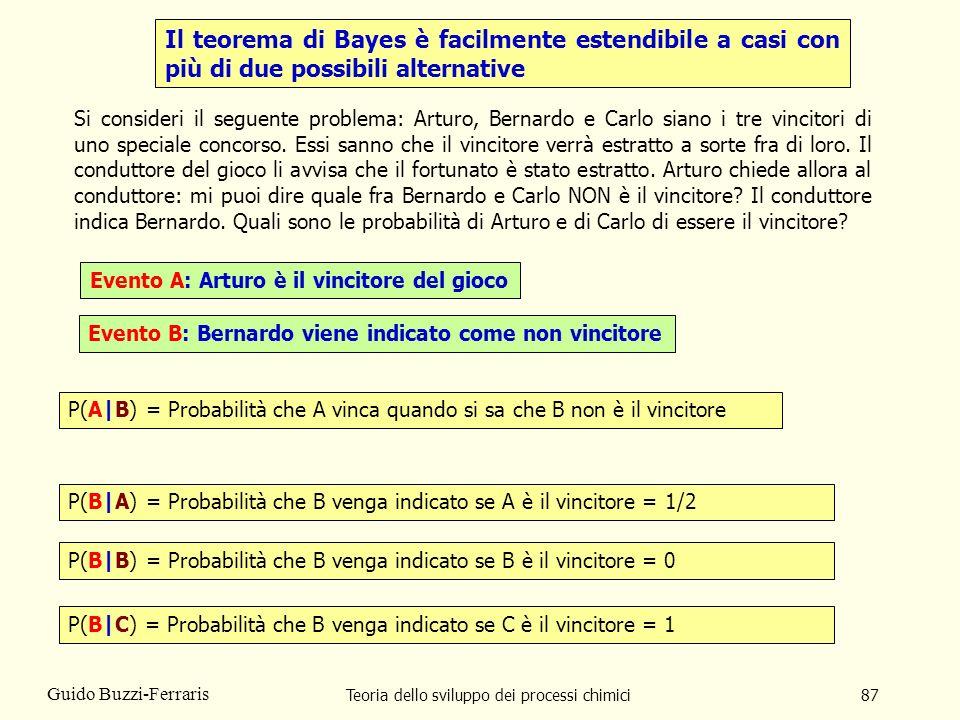 Teoria dello sviluppo dei processi chimici87 Guido Buzzi-Ferraris Il teorema di Bayes è facilmente estendibile a casi con più di due possibili alterna