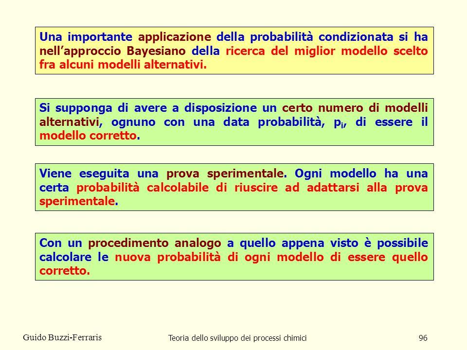 Teoria dello sviluppo dei processi chimici96 Guido Buzzi-Ferraris Una importante applicazione della probabilità condizionata si ha nellapproccio Bayes
