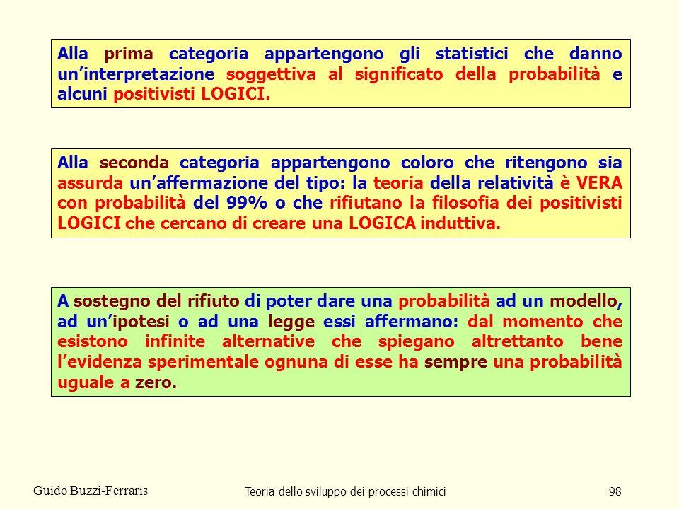 Teoria dello sviluppo dei processi chimici98 Guido Buzzi-Ferraris Alla prima categoria appartengono gli statistici che danno uninterpretazione soggett