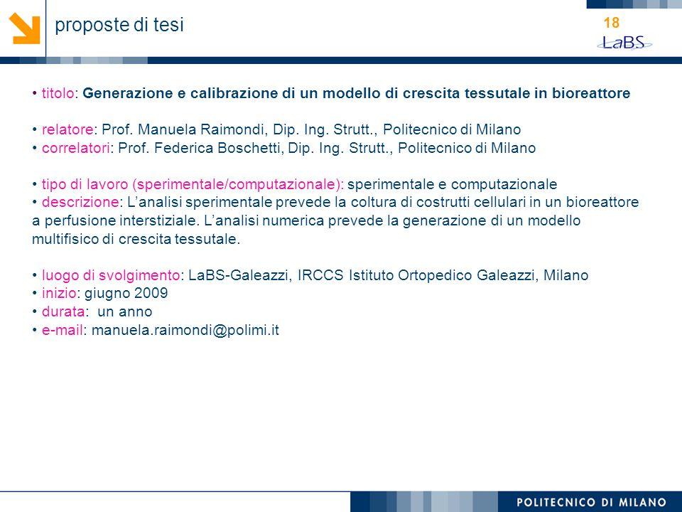 18 titolo: Generazione e calibrazione di un modello di crescita tessutale in bioreattore relatore: Prof. Manuela Raimondi, Dip. Ing. Strutt., Politecn