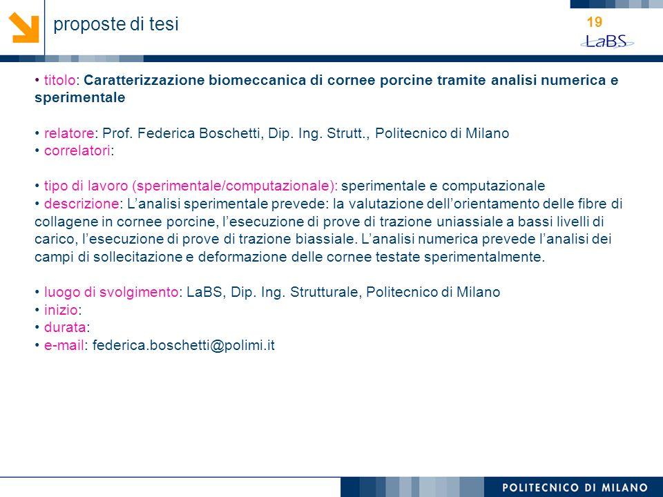 19 titolo: Caratterizzazione biomeccanica di cornee porcine tramite analisi numerica e sperimentale relatore: Prof. Federica Boschetti, Dip. Ing. Stru
