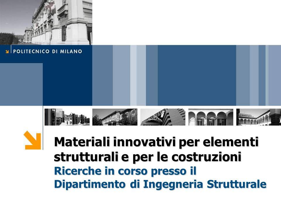 Materiali innovativi per elementi strutturali e per le costruzioni Ricerche in corso presso il Dipartimento di Ingegneria Strutturale
