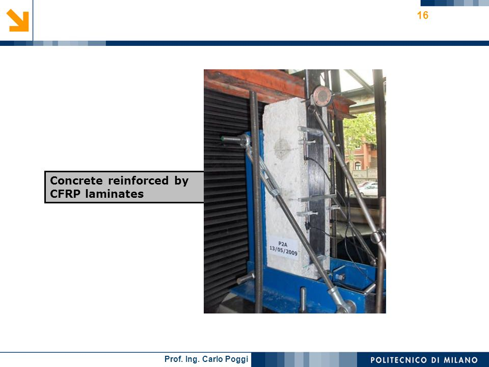 Prof. Ing. Carlo Poggi 16 Concrete reinforced by CFRP laminates