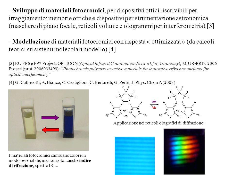 - Sviluppo di materiali fotocromici, per dispositivi ottici riscrivibili per irraggiamento: memorie ottiche e dispositivi per strumentazione astronomi