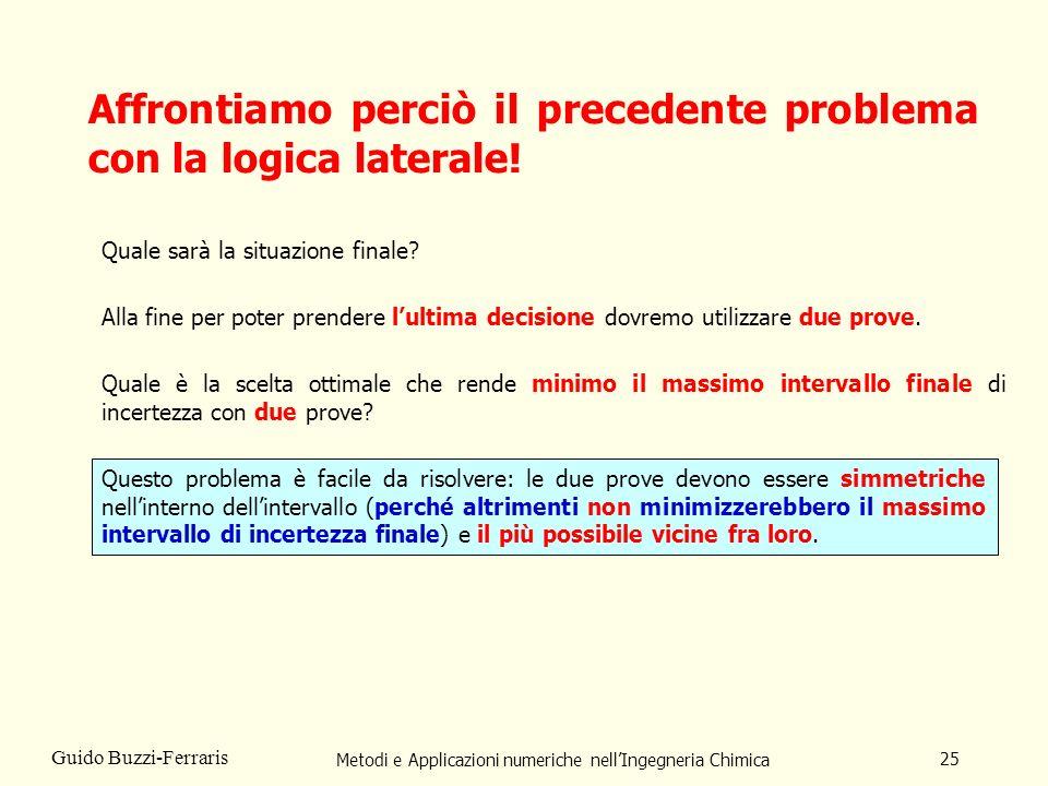 Metodi e Applicazioni numeriche nellIngegneria Chimica 25 Guido Buzzi-Ferraris Affrontiamo perciò il precedente problema con la logica laterale.