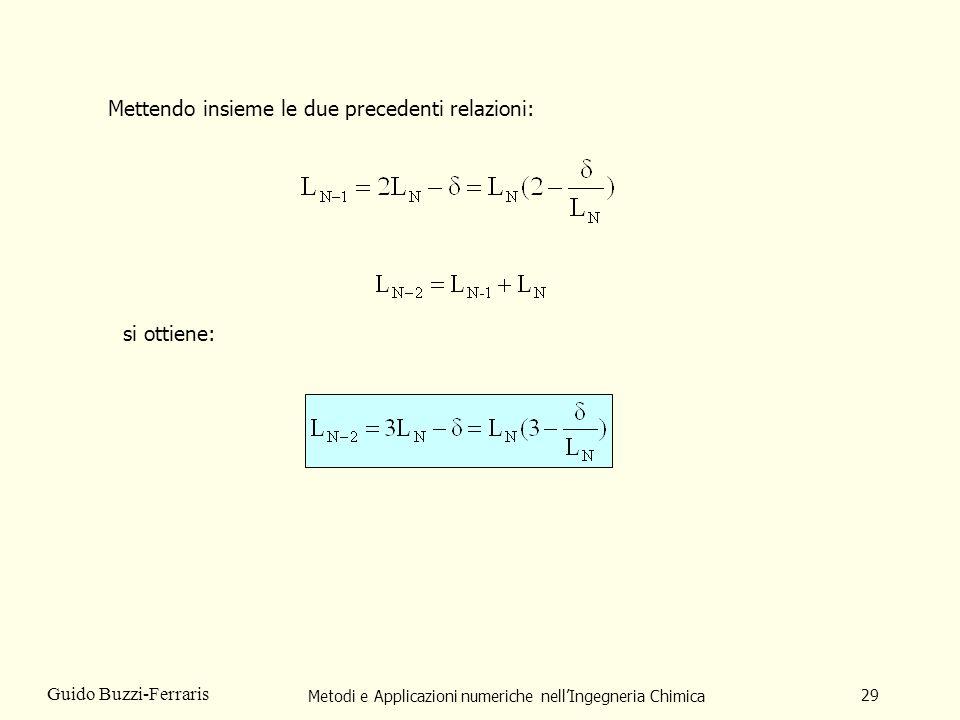 Metodi e Applicazioni numeriche nellIngegneria Chimica 29 Guido Buzzi-Ferraris Mettendo insieme le due precedenti relazioni: si ottiene: