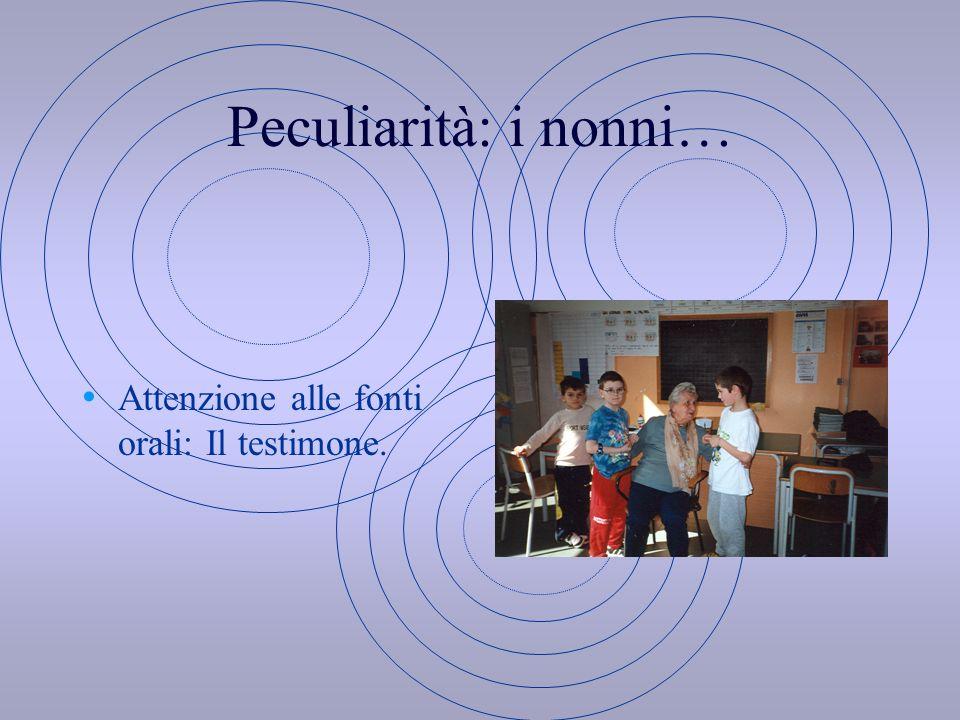 Peculiarità: i nonni… Attenzione alle fonti orali: Il testimone.