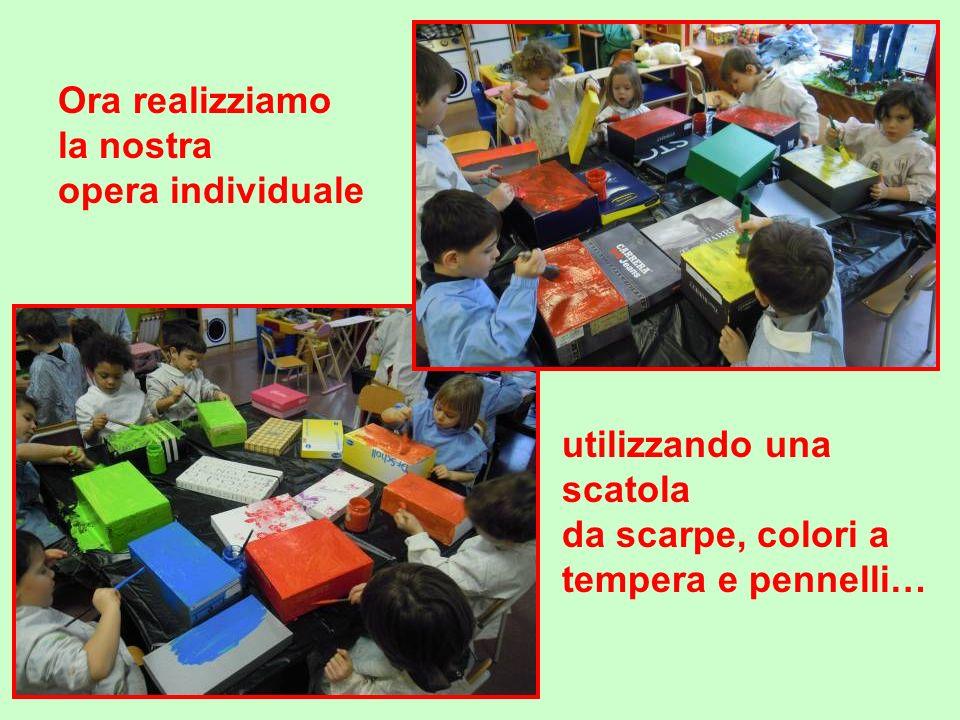 Ora realizziamo la nostra opera individuale utilizzando una scatola da scarpe, colori a tempera e pennelli…