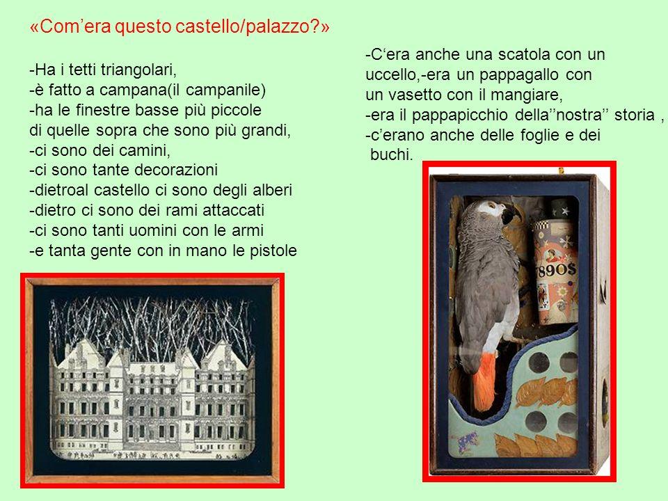 «Comera questo castello/palazzo?» -Ha i tetti triangolari, -è fatto a campana(il campanile) -ha le finestre basse più piccole di quelle sopra che sono