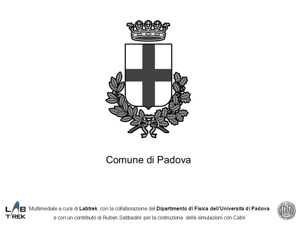 Comune di Padova Multimediale a cura di Labtrek, con la collaborazione del Dipartimento di Fisica dellUniversità di Padova e con un contributo di Rube