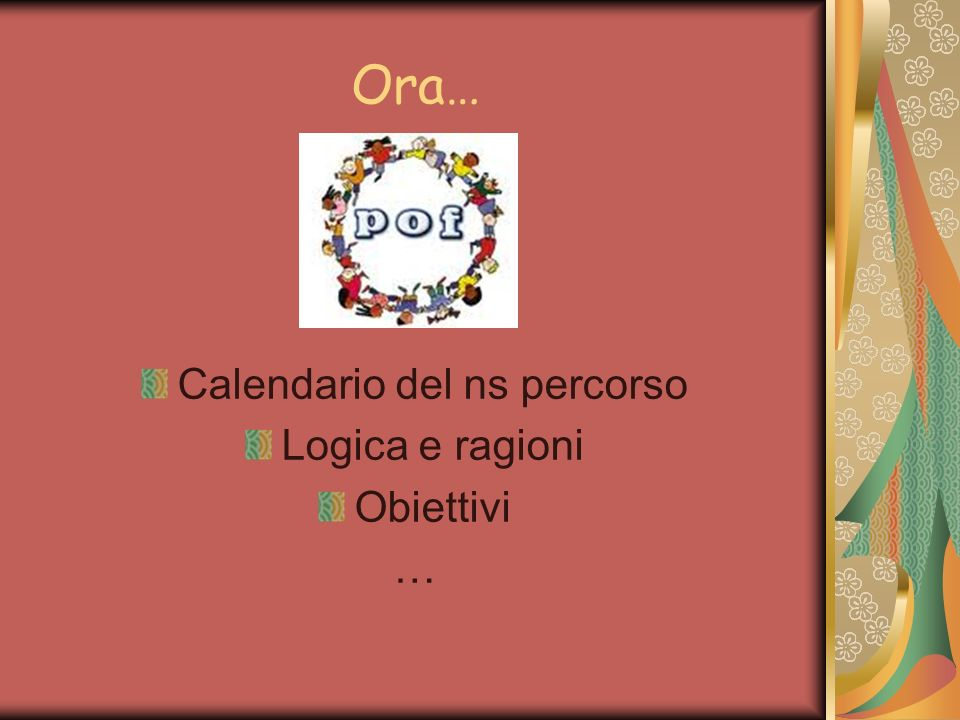 Ora… Calendario del ns percorso Logica e ragioni Obiettivi …
