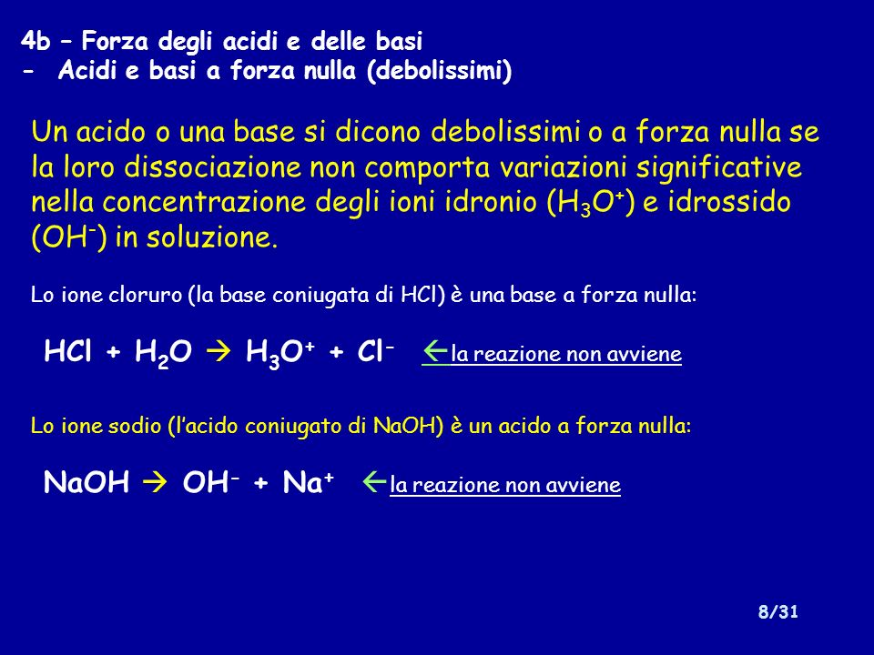 9/31 4c – Forza degli acidi e delle basi - Acidi e basi deboli HA + H 2 O H 3 O + + A - (acido debole) B + H 2 O BH + + OH - (base debole) Negli altri casi – è presente un equilibrio