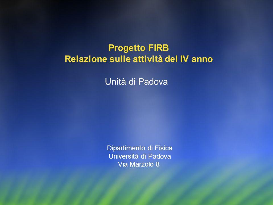 Dipartimento di Fisica Università di Padova Via Marzolo 8 Progetto FIRB Relazione sulle attività del IV anno Unità di Padova