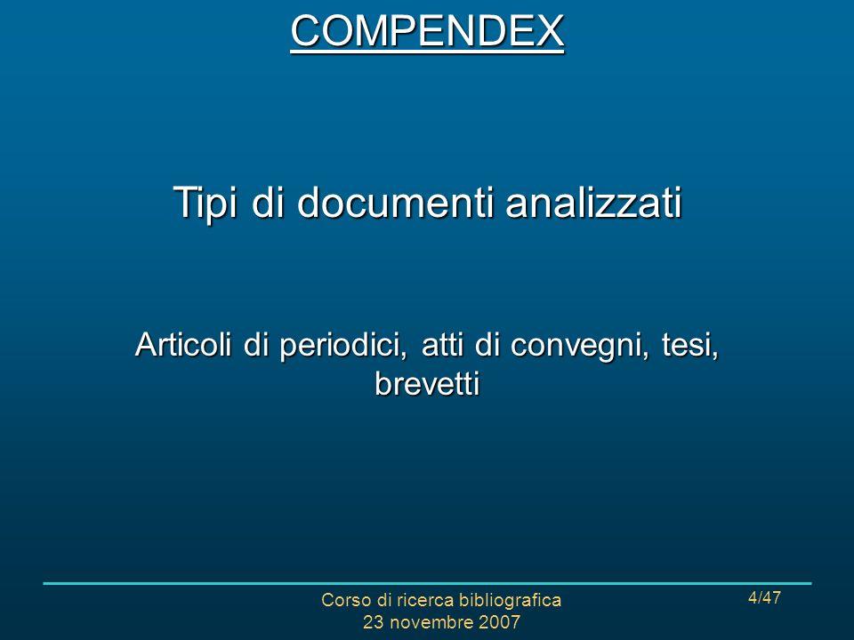 Corso di ricerca bibliografica 23 novembre 2007 4/47 Tipi di documenti analizzati Articoli di periodici, atti di convegni, tesi, brevetti COMPENDEX