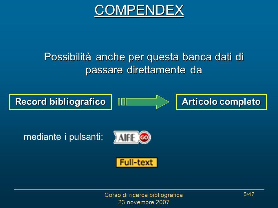 Corso di ricerca bibliografica 23 novembre 2007 5/47 Possibilità anche per questa banca dati di passare direttamente da Record bibliografico Articolo completo mediante i pulsanti: COMPENDEX