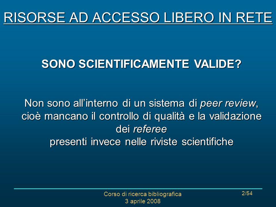 Corso di ricerca bibliografica 3 aprile 2008 2/54 RISORSE AD ACCESSO LIBERO IN RETE SONO SCIENTIFICAMENTE VALIDE.