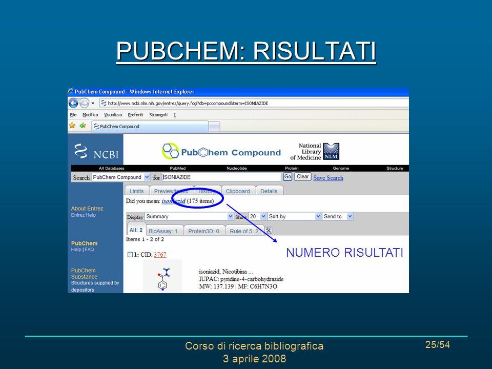 Corso di ricerca bibliografica 3 aprile 2008 25/54 PUBCHEM: RISULTATI NUMERO RISULTATI