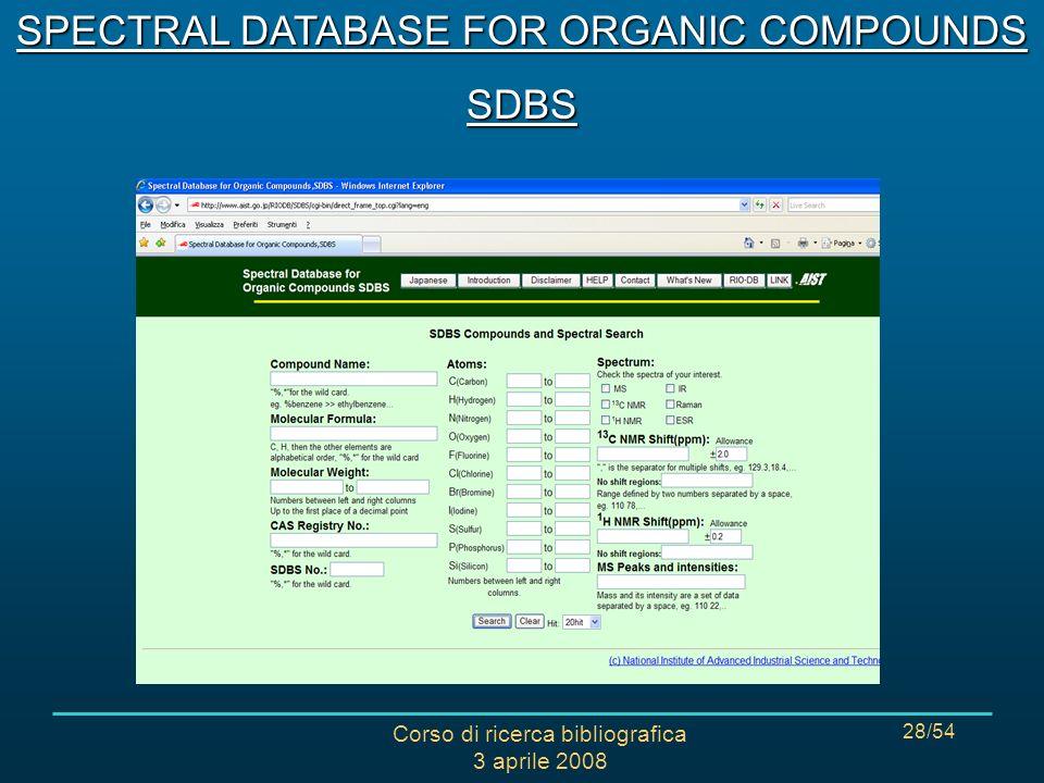 Corso di ricerca bibliografica 3 aprile 2008 28/54 SPECTRAL DATABASE FOR ORGANIC COMPOUNDS SDBS
