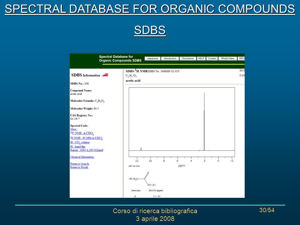 Corso di ricerca bibliografica 3 aprile 2008 30/54 SPECTRAL DATABASE FOR ORGANIC COMPOUNDS SDBS