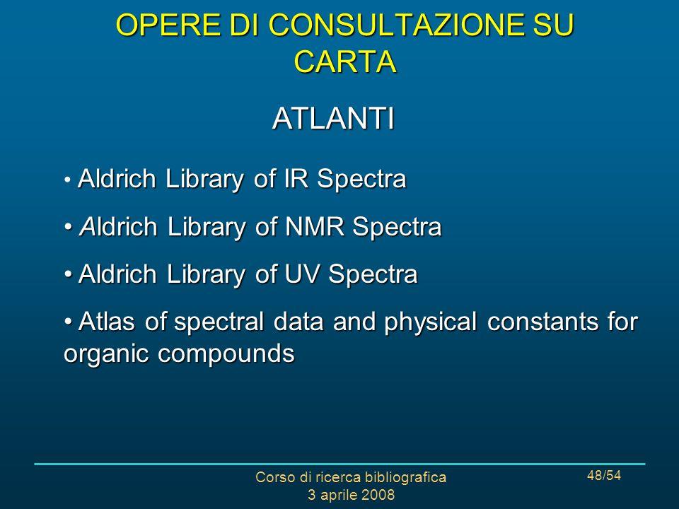 Corso di ricerca bibliografica 3 aprile 2008 48/54 Aldrich Library of IR Spectra Aldrich Library of NMR Spectra Aldrich Library of NMR Spectra Aldrich