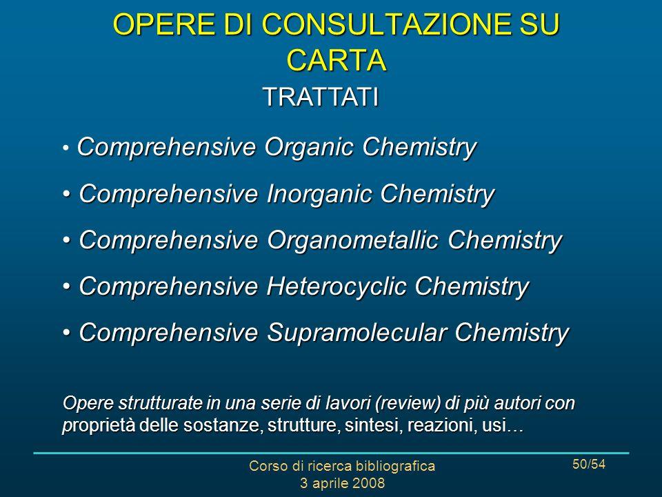 Corso di ricerca bibliografica 3 aprile 2008 50/54 Comprehensive Organic Chemistry Comprehensive Inorganic Chemistry Comprehensive Inorganic Chemistry