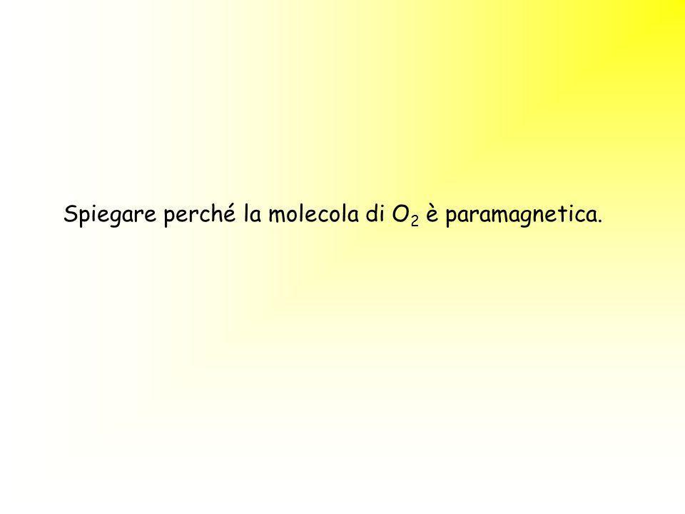 Spiegare perché la molecola di O 2 è paramagnetica.