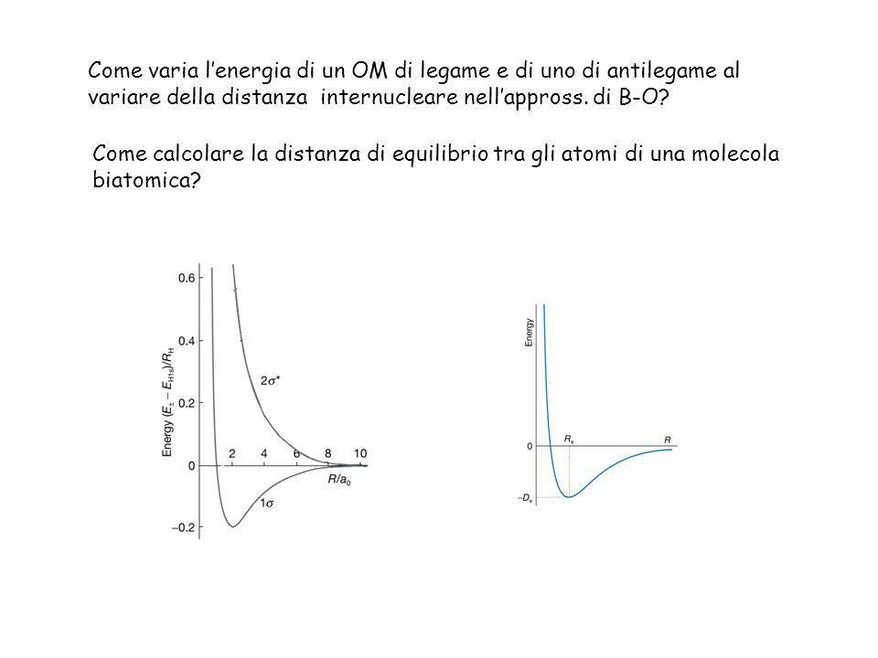 Come varia lenergia di un OM di legame e di uno di antilegame al variare della distanza internucleare nellappross. di B-O? Come calcolare la distanza