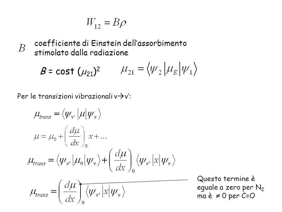 coefficiente di Einstein dellassorbimento stimolato dalla radiazione B = cost ( 21 ) 2 Per le transizioni vibrazionali v v: Questo termine è eguale a