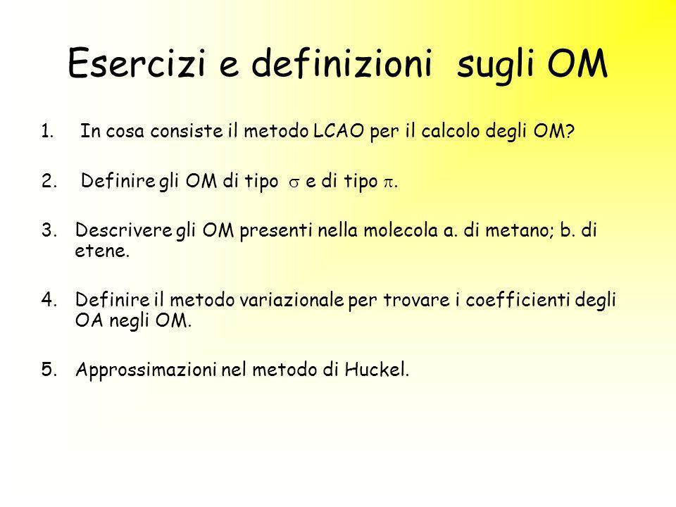 Esercizi e definizioni sugli OM 1. In cosa consiste il metodo LCAO per il calcolo degli OM? 2. Definire gli OM di tipo e di tipo. 3.Descrivere gli OM