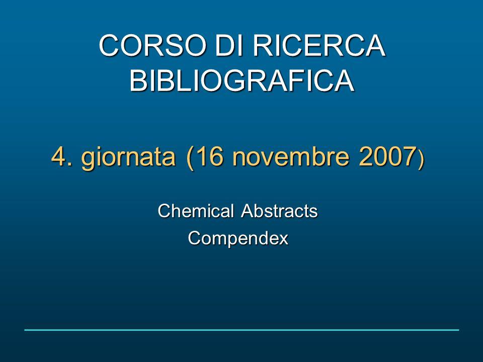 Corso di ricerca bibliografica 16 novembre 2007 2/36 CHEMICAL ABSTRACTS Base di dati bibliografica è la più importante base di dati mondiale della chimica