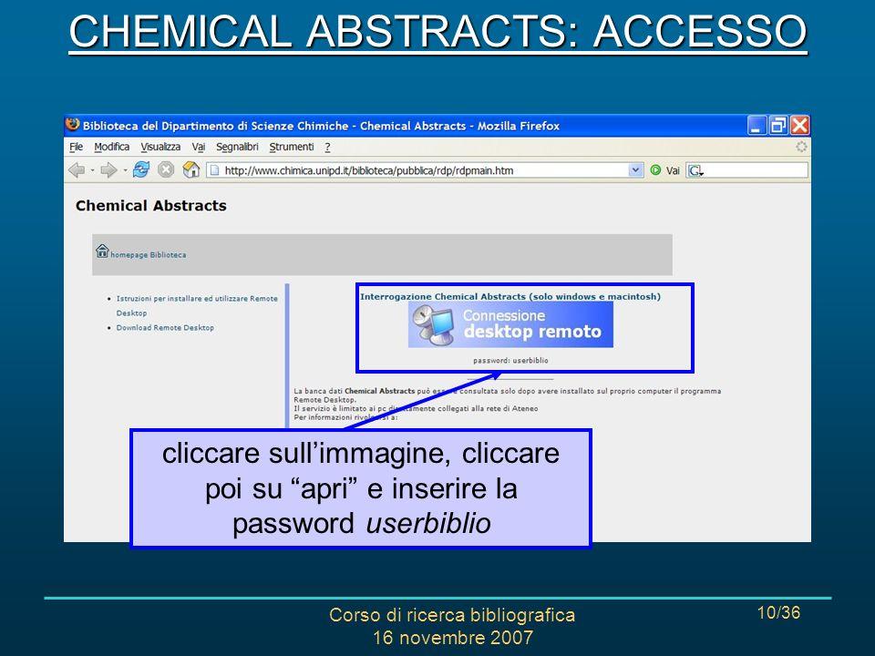 Corso di ricerca bibliografica 16 novembre 2007 10/36 cliccare sullimmagine, cliccare poi su apri e inserire la password userbiblio CHEMICAL ABSTRACTS: ACCESSO