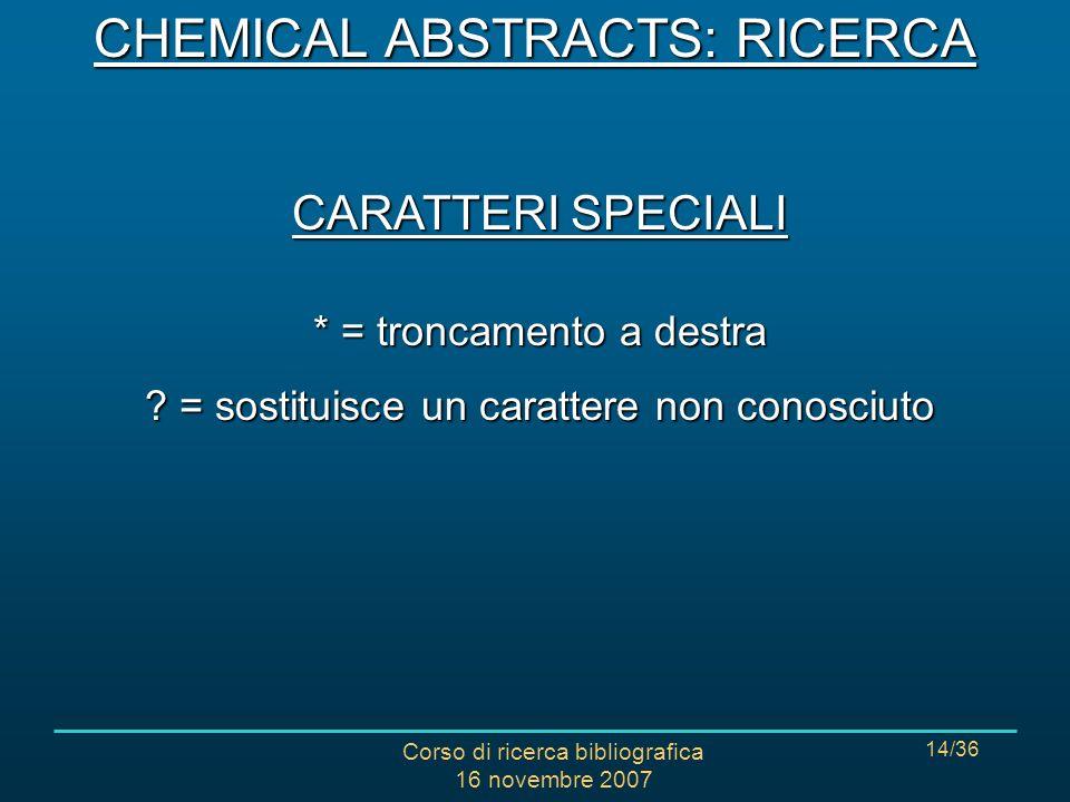 Corso di ricerca bibliografica 16 novembre 2007 14/36 CARATTERI SPECIALI * = troncamento a destra .
