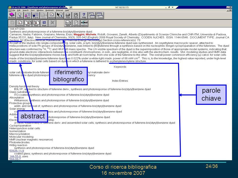 Corso di ricerca bibliografica 16 novembre 2007 24/36 CHEMICAL ABSTRACTS: RISULTATI riferimento bibliografico abstract parole chiave