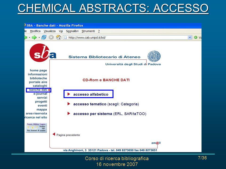 Corso di ricerca bibliografica 16 novembre 2007 18/36 - - scegliere il tipo di campo su cui effettuare la ricerca (word, formula, author ecc.) - digitare il termine CHEMICAL ABSTRACTS: RICERCA
