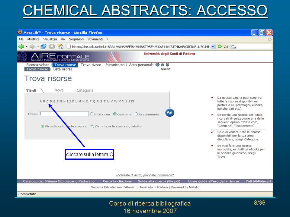 Corso di ricerca bibliografica 16 novembre 2007 19/36 cliccare sul termine che interessa CHEMICAL ABSTRACTS: RICERCA