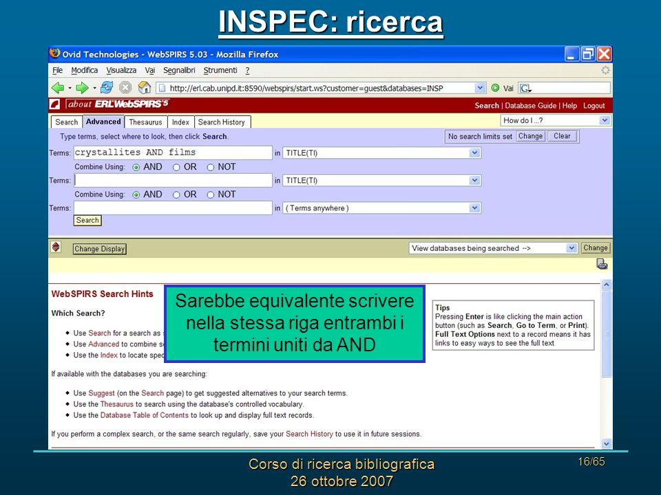 Corso di ricerca bibliografica 26 ottobre 2007 16/65 INSPEC: ricerca Sarebbe equivalente scrivere nella stessa riga entrambi i termini uniti da AND