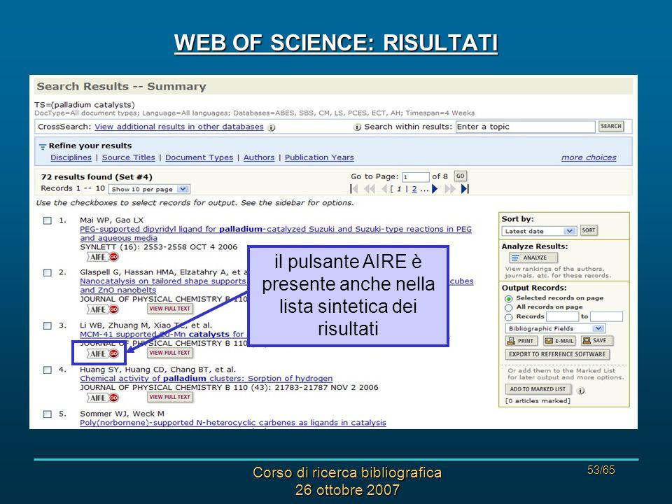Corso di ricerca bibliografica 26 ottobre 2007 53/65 WEB OF SCIENCE: RISULTATI il pulsante AIRE è presente anche nella lista sintetica dei risultati